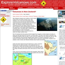 Why are there volcanoes in New Zealand? Including Tarawera,Taupo,Ruapehu,White Island and Tongariro.