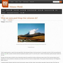 What are some good things that volcanoes do?