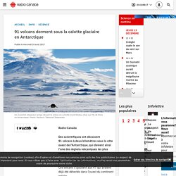 91volcans dorment sous la calotte glaciaire en Antarctique