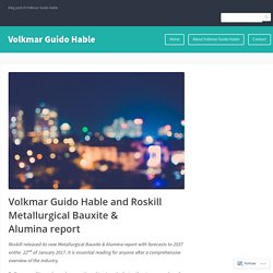 Volkmar Guido Hable and Roskill Metallurgical Bauxite & Alumina report – Volkmar Guido Hable