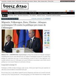 Migrants, Volkswagen, Euro, Ukraine : Attaques systémiques US contre la politique pro-russe de l'Allemagne