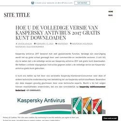 Hoe u de volledige versie van Kaspersky Antivirus 2017 GRATIS kunt downloaden – Site Title