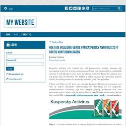 HOE U DE VOLLEDIGE VERSIE VAN KASPERSKY ANTIVIRUS 2017 GRATIS KUNT DOWNLOADEN - My Website : powered by Doodlekit