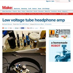Make: Online : Low voltage tube headphone amp