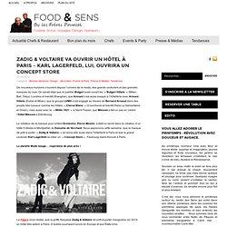 Zadig & Voltaire va ouvrir un hôtel à Paris – Karl Lagerfeld, lui, ouvrira un Concept Store