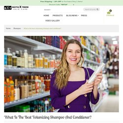 What is the best volumizing shampoo and conditioner? – Biotin Xtreme Hair Care