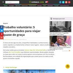 Trabalho voluntário: 5 oportunidades para viajar quase de graça