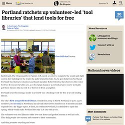 Portland ratchets up volunteer-led 'tool libraries' that lend tools for free