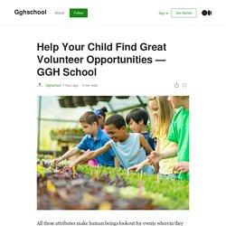 Help Your Child Find Great Volunteer Opportunities — GGH School