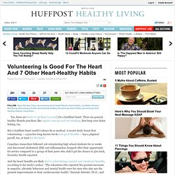 Volunteering Is Good For The Heart And 7 Other Heart-Healthy Habits