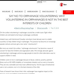 SAY NO TO ORPHANAGE VOLUNTEERING: Why volunteering in orphanages is not in the best interests of children – Save The Children Canada