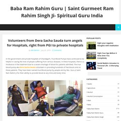 Volunteers from Dera Sacha Sauda turn angels for Hospitals, right from PGI to private hospitals