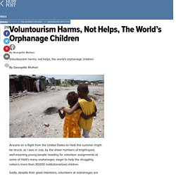 Voluntourism harms, not helps, the world's orphanage children By Georgette Mu...
