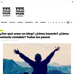 ¿Por qué crear un blog? ¿Cómo hacerlo? ¿Cómo volverlo rentable? Todos los pasos! - Vivir Trabajar Viajar