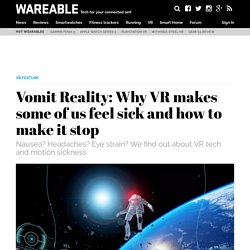 Vomit Reality: Why VR makes some of us feel sick and how to make it stop