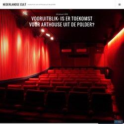 Vooruitblik: Is er toekomst voor arthouse uit de polder? – Nederlandse cult