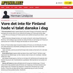 Vore det inte för Finland hade vi talat danska i dag