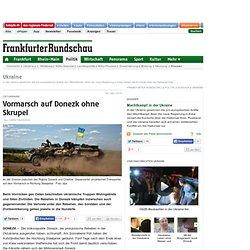 Ost-Ukraine: Vormarsch auf Donezk ohne Skrupel