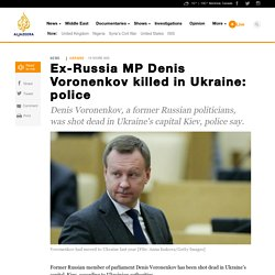 Ex-Russia MP Denis Voronenkov killed in Ukraine: police