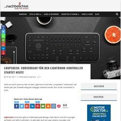 Loupedeck: Vorverkauf für den Lightroom-Controller startet heute