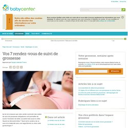 Vos 7 rendez-vous de suivi de grossesse