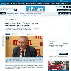 Vote obligatoire : «Ce n'est pas une bonne idée» pour Bayrou