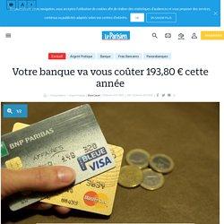 Votre banque va vous coûter 193,80€ cette année - Le Parisien