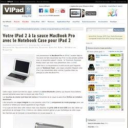 Votre iPad 2 à la sauce MacBook Pro avec le Notebook Case pour iPad 2