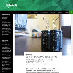 Votre TV Samsung est en panne ? C'est normal, c'était prévu !
