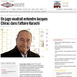 Un juge voudrait entendre Jacques Chirac dans l'affaire Karachi