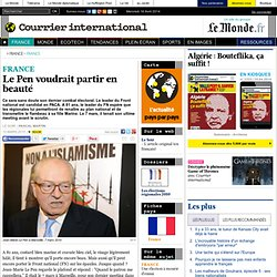 Le Pen voudrait partir en beauté