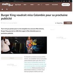 Burger King voudrait miss Colombie pour sa prochaine publicité