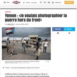 Yémen: «Je voulais photographier la guerre hors du front»