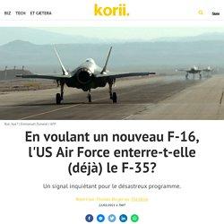 En voulant un nouveau F-16, l'US Air Force enterre-t-elle (déjà) le F-35?