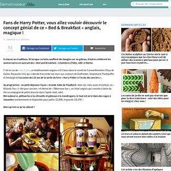 Fans de Harry Potter, vous allez vouloir découvrir le concept génial de ce « Bed & Breakfast » anglais, magique !