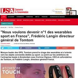 """""""Nous voulons devenir n°1 des wearables sport..."""