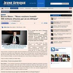 """Bruno Wenn : """"Nous voulons investir 500millions d'euros par an en Afrique"""""""