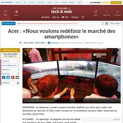 Acer : «Nous voulons redéfinir le marché des smartphones»