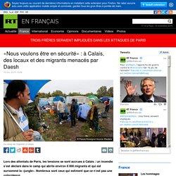 «Nous voulons être en sécurité» : à Calais, des locaux et des migrants menacés par Daesh