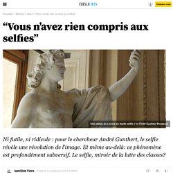 """""""Vous n'avez rien compris aux selfies"""""""