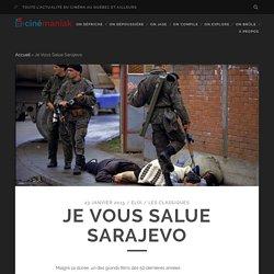 Je Vous Salue Sarajevo - CINÉMANIAK
