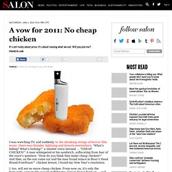 A vow for 2011: No cheap chicken - Ethics of eating