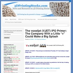 "The voxeljet (VJET) IPO Primer: The Company With a Little ""v"" Could Make a Big Splash « 3DPrintingStocks.com"