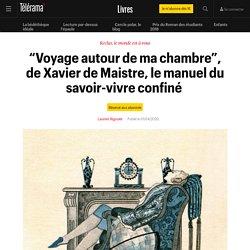 """""""Voyage autour de ma chambre"""", de Xavier de Maistre, le manuel du savoir-vivre confiné - Livres"""