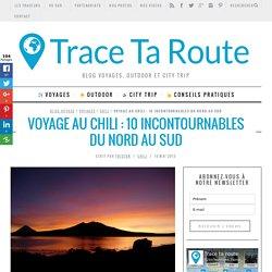 Voyage au Chili : 10 incontournables du Nord au Sud