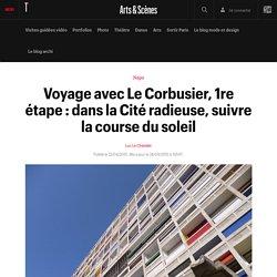 Voyage avec Le Corbusier, 1re étape : dans la Cité radieuse, suivre la course du soleil
