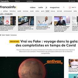 Vrai ou Fake : voyage dans la galaxie des complotistes en temps de Covid