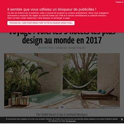 Les 3 hôtels les plus design au monde en 2017 - 09/06/17