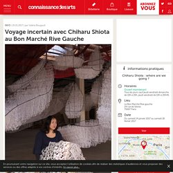 Voyage incertain avec Chiharu Shiota au Bon Marché Rive Gauche