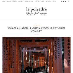 VOYAGE AU JAPON : 4 JOURS A KYOTO, LE CITY GUIDE COMPLET